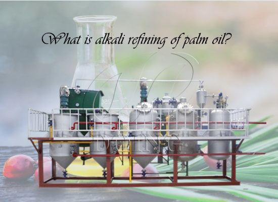 What is alkali refining of palm oil?