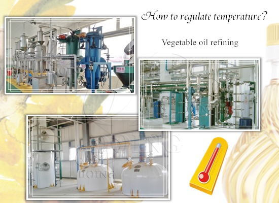 How to regulate temperature while refining vegetable oil?